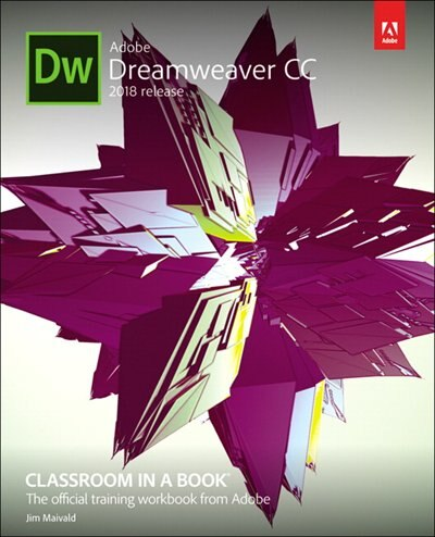 Adobe Dreamweaver Cc Classroom In A Book (2018 Release) by Jim Maivald