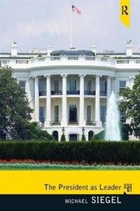 Book President As Leader by Michael E Siegel