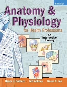 Book Anatomy & Physiology For Health Professions: An Interactive Journey by Bruce J. Colbert