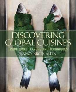 Book Discovering Global Cuisines: Traditional Flavors And Techniques by Nancy Krcek Allen