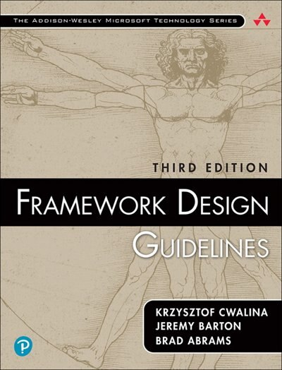Framework Design Guidelines: Conventions, Idioms, And Patterns For Reusable .net Libraries by Krzysztof Cwalina