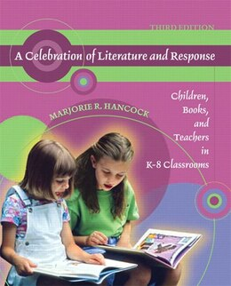 Book A Celebration Of Literature And Response: Children, Books, And Teachers In K-8 Classrooms by Marjorie R. Hancock
