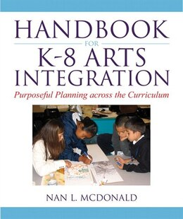 Book Handbook for K-8 Arts Integration: Purposeful Planning across the Curriculum by Nan L. Mcdonald
