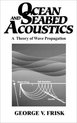 Book Ocean and Seabed Acoustics: A Theory of Wave Propagation by George V. Frisk