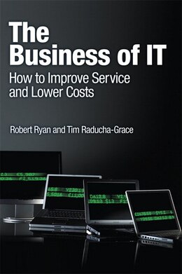 Book The Business of IT: How to Improve Service and Lower Costs by Robert Ryan