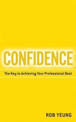 Book Confidence: The Key To Achieving Your Professional Best by Rob Yeung