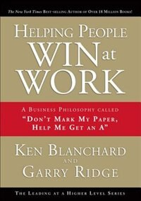 Book Helping People Win at Work: A Business Philosophy Called Don't Mark My Paper, Help Me Get an A by Ken Blanchard