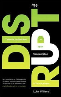 Book Disrupt: Think the Unthinkable to Spark Transformation in Your Business by Luke Williams