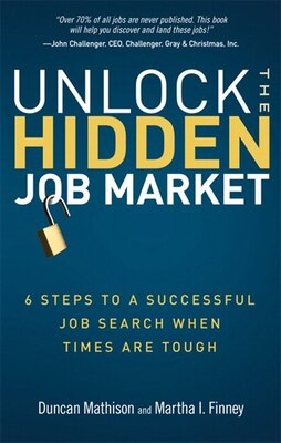 Book Unlock the Hidden Job Market: 6 Steps to a Successful Job Search When Times Are Tough by Duncan Mathison