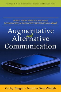 Book What Every Speech-Language Pathologist/Audiologist Should Know about Alternative and Augmentative… by Cathy Binger