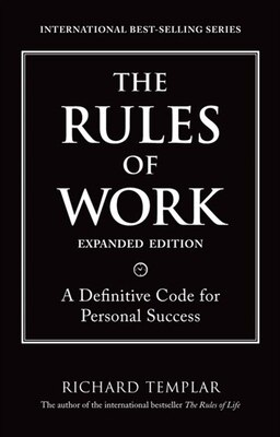 Book The Rules Of Work, Expanded Edition: A Definitive Code For Personal Success by Richard Templar