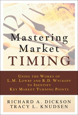 Book Mastering Market Timing: Using the Works of L.M. Lowry and R.D. Wyckoff to Identify Key Market… by Richard A. Dickson