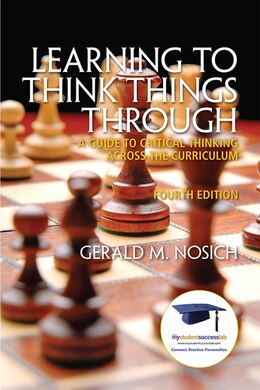 Book Learning to Think Things Through: A Guide to Critical Thinking Across the Curriculum by Gerald M. Nosich