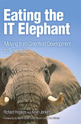 Book Eating the IT Elephant: Moving from Greenfield Development to Brownfield by Richard Hopkins