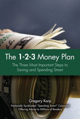 Book The 1-2-3 Money Plan: The Three Most Important Steps to Saving and Spending Smart by Gregory Karp