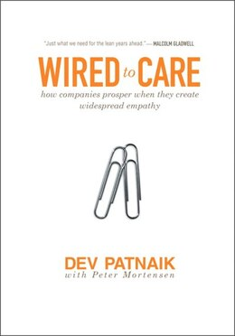 Book Wired to Care: How Companies Prosper When They Create Widespread Empathy by Dev Patnaik