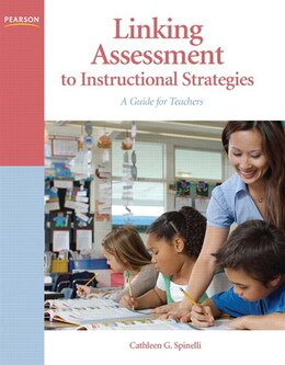 Book Linking Assessment to Instructional Strategies: A Guide for Teachers by Cathleen G. Spinelli