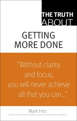 Book The Truth About Getting More Done by Mark Fritz