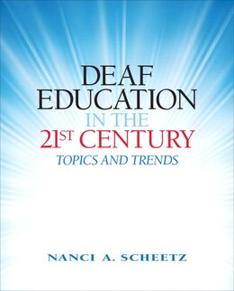 Book Deaf Education in the 21st Century: Topics and Trends by Nanci A. Scheetz