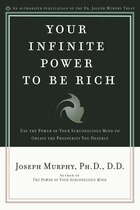 Your Infinite Power To Be Rich: Use The Power Of Your Subconscious Mind To Obtain The Prosperity…