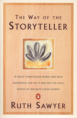 Book The Way Of The Storyteller: A Great Storyteller Shares Her Rich Experience And Joy In Her Art And… by Ruth Sawyer