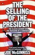 The Selling Of The President: The Classic Account Of The Packaging Of A Candidate by Joe Mcginniss