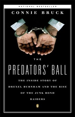 Book The Predators' Ball: The Inside Story Of Drexel Burnham And The Rise Of The Junkbond Raiders by Connie Bruck