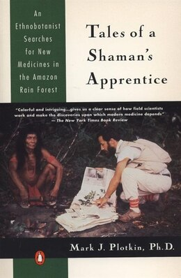 Book Tales Of A Shaman's Apprentice: An Ethnobotanist Searches For New Medicines In The Rain Forest by Mark J. Plotkin