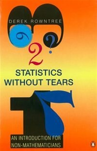 Book Statistics Without Tears: An Introduction for Non-Mathematics by Derek Rowntree