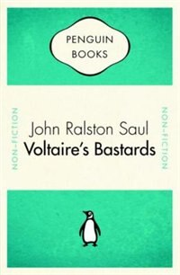 Book Voltaires Bastards:the Dictatorship Of Reason: The Dictatorship Of Reason In The West by John Ralston Saul