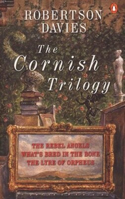 Book The Cornish Trilogy: The Rebel Angels; What's Bred In The Bone; The Lyre Of Orpheus by Robertson Davies
