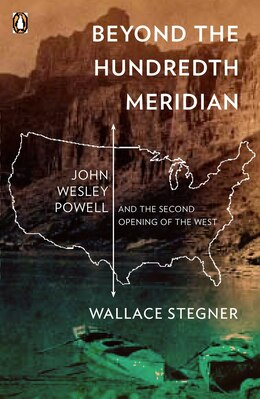 Book Beyond The Hundredth Meridian: John Wesley Powell And The Second Opening Of The West by Wallace Stegner