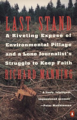 Book Last Stand: A Riveting Exposé Of Environmental Pillage And A Lone Journalist's Struggle To Keep… by Richard Manning