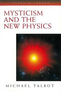 Book Mysticism And The New Physics by Michael Talbot