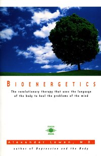Bioenergetics: The Revolutionary Therapy That Uses The Language Of The Body To Heal The Problems Of…