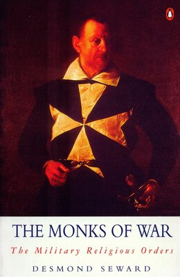 Book The Monks Of War: The Military Religious Orders by Desmond Seward