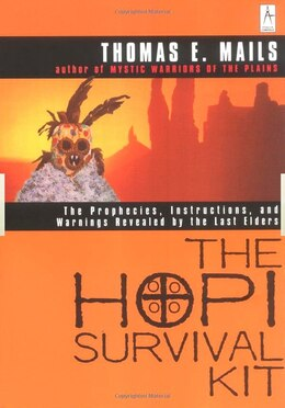 Book The Hopi Survival Kit: The Prophecies, Instructions And Warnings Revealed By The Last Elders by Thomas E. Mails