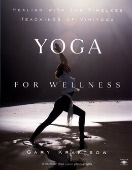 Book Yoga For Wellness: Healing With The Timeless Teachings Of Viniyoga by Gary Kraftsow