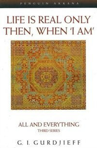 Book Life Is Real Only Then, When 'i Am': All And Everything, Third Series by G. I. Gurdjieff