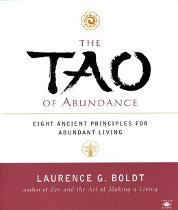 Book The Tao Of Abundance: Eight Ancient Principles For Living Abundantly In The 21st Century by Laurence G. Boldt