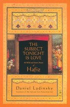 The Subject Tonight Is Love: 60 Wild And Sweet Poems Of Hafiz