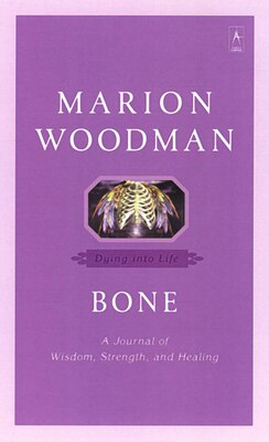 Book Bone: Dying Into Life by Marion Woodman