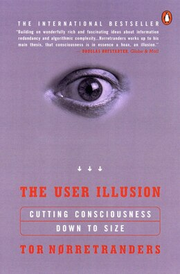 Book The User Illusion: Cutting Consciousness Down To Size by Tor Norretranders