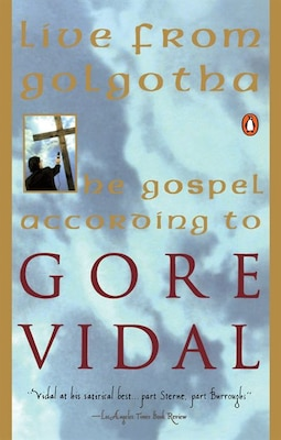 Book Live From Golgotha: The Gospel According To Gore Vidal by Gore Vidal