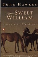 Book Sweet William: A Memoir Of Old Horse by John Hawkes
