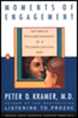 Book Moments Of Engagement: Intimate Psychotherapy In A Technological Age by Peter D. Kramer
