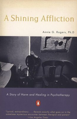 Book A Shining Affliction: A Story Of Harm And Healing In Psychotherapy by Annie G. Rogers