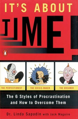Book It's About Time!: The Six Styles Of Procrastination And How To Overcome Them by Linda Sapadin