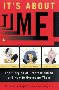 It's About Time!: The Six Styles Of Procrastination And How To Overcome Them