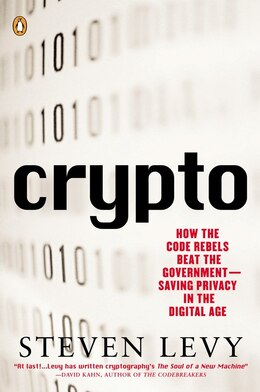 Book Crypto: How The Code Rebels Beat The Government--saving Privacy In The Digital Age by Steven Levy
